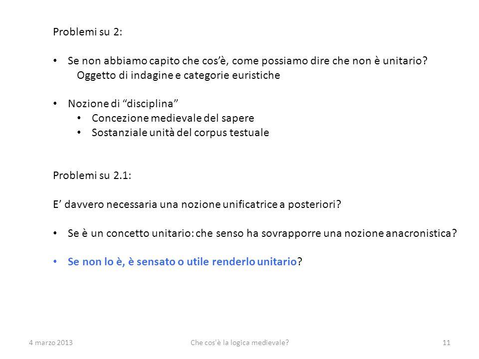 4 marzo 2013Che cos'è la logica medievale?11 Problemi su 2: Se non abbiamo capito che cosè, come possiamo dire che non è unitario? Oggetto di indagine