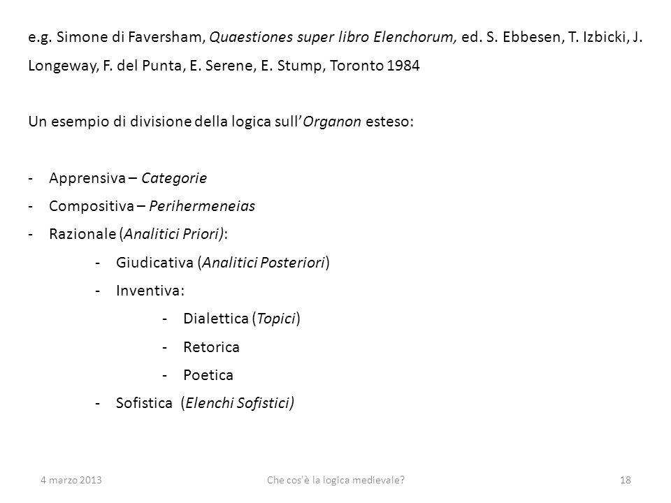 4 marzo 2013Che cos'è la logica medievale?18 e.g. Simone di Faversham, Quaestiones super libro Elenchorum, ed. S. Ebbesen, T. Izbicki, J. Longeway, F.