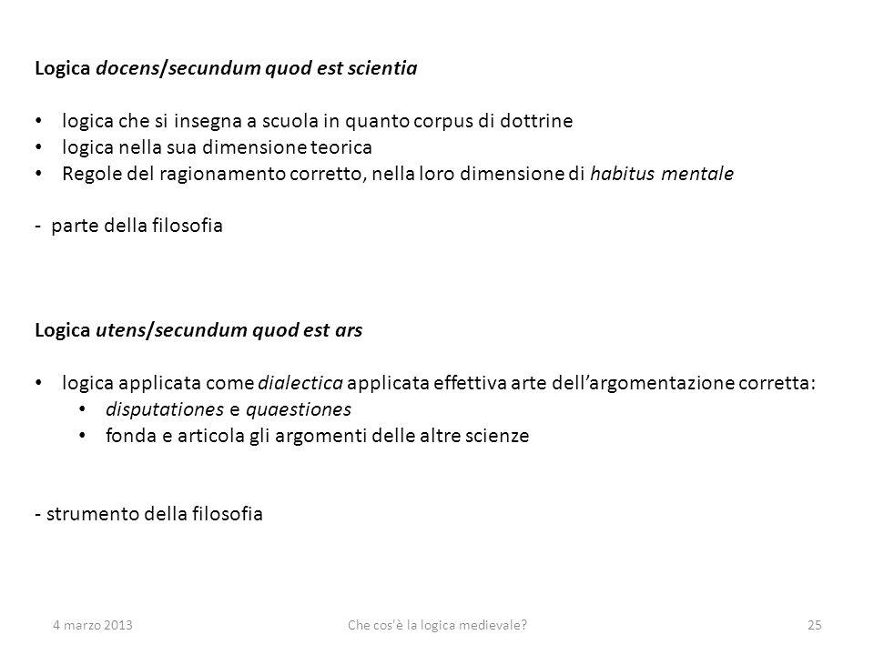 4 marzo 2013Che cos'è la logica medievale?25 Logica docens/secundum quod est scientia logica che si insegna a scuola in quanto corpus di dottrine logi
