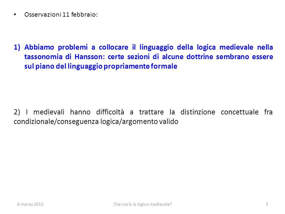 Osservazioni 11 febbraio: 1)Abbiamo problemi a collocare il linguaggio della logica medievale nella tassonomia di Hansson: certe sezioni di alcune dot