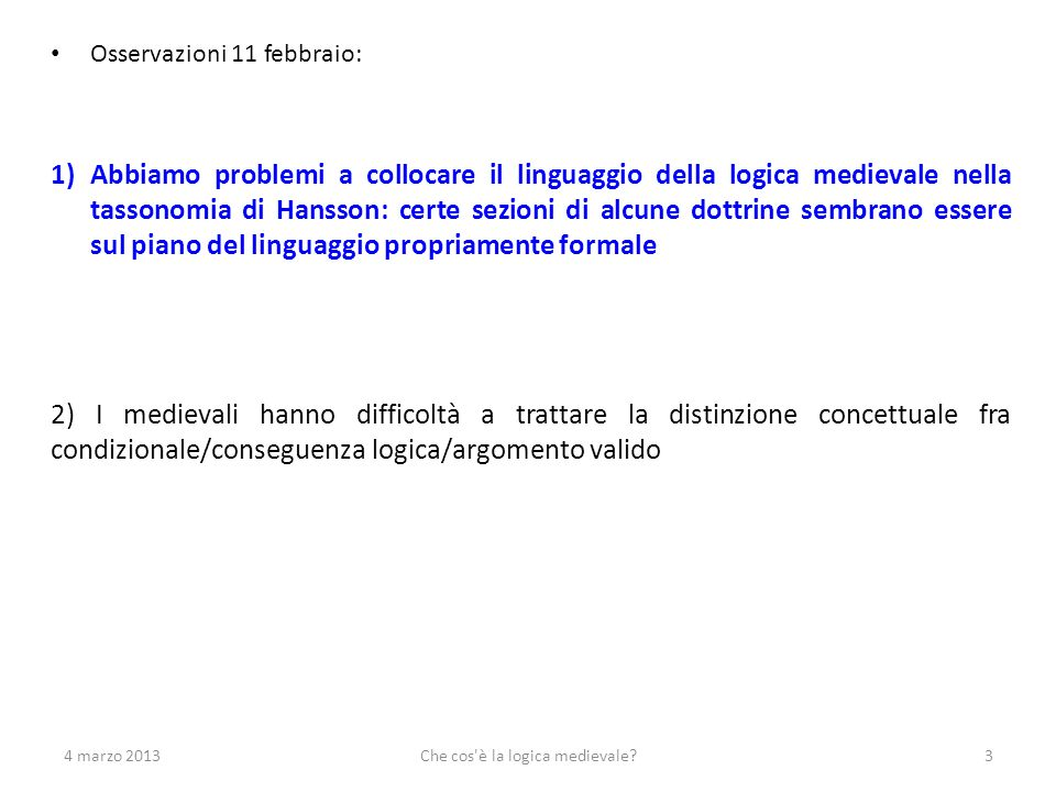 4 marzo 2013Che cos è la logica medievale?34 Lamberto di Auxerre, Logica (1971,4-7): Logica est scientia discernendi verum a falso per argumentationem.