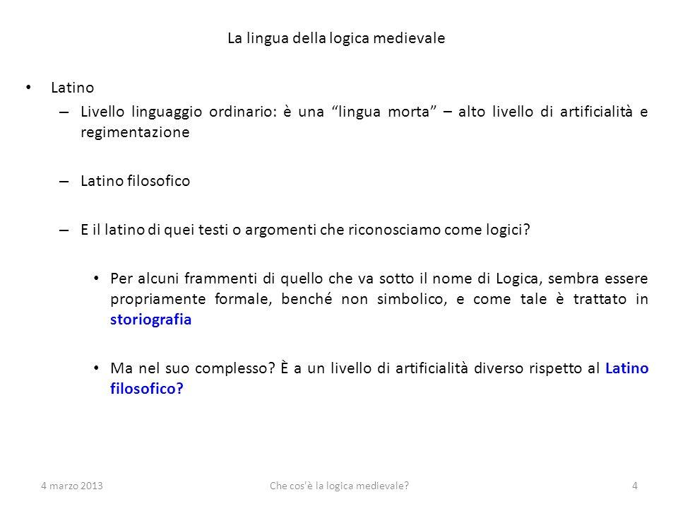 La lingua della logica medievale Latino – Livello linguaggio ordinario: è una lingua morta – alto livello di artificialità e regimentazione – Latino f