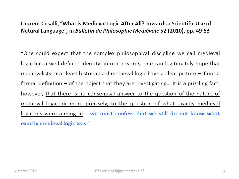 4 marzo 2013Che cos è la logica medievale?27 Logica naturalis Logica usualis Logica artificialis Si discute della pertinenza del termine logica