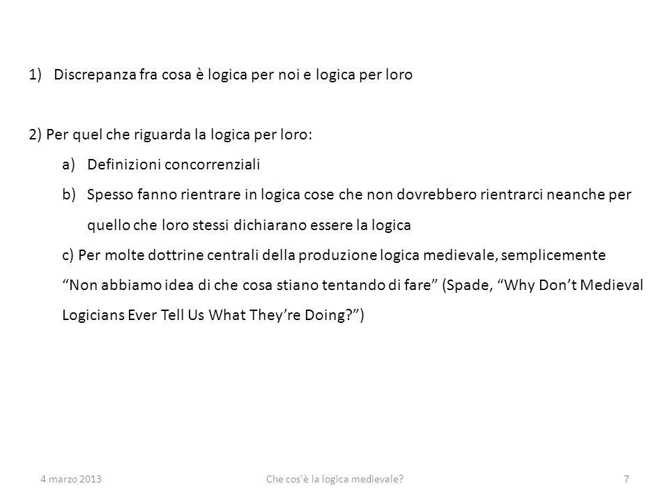 4 marzo 2013Che cos'è la logica medievale?7 1)Discrepanza fra cosa è logica per noi e logica per loro 2) Per quel che riguarda la logica per loro: a)D