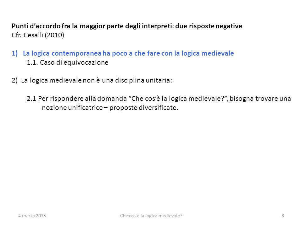 4 marzo 2013Che cos è la logica medievale?9 Punti daccordo fra la maggior parte degli interpreti: due risposte negative Cfr.