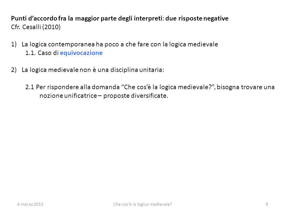 4 marzo 2013Che cos'è la logica medievale?9 Punti daccordo fra la maggior parte degli interpreti: due risposte negative Cfr. Cesalli (2010) 1)La logic
