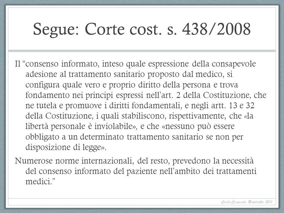Segue: Corte cost. s. 438/2008 Il consenso informato, inteso quale espressione della consapevole adesione al trattamento sanitario proposto dal medico