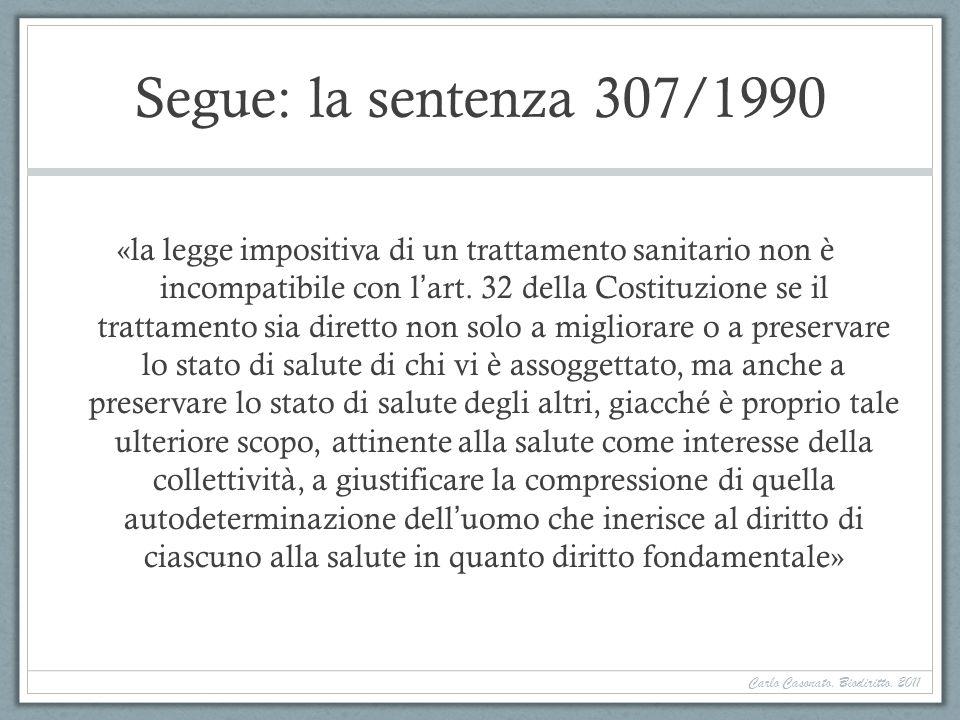 Segue: la sentenza 307/1990 «la legge impositiva di un trattamento sanitario non è incompatibile con lart. 32 della Costituzione se il trattamento sia