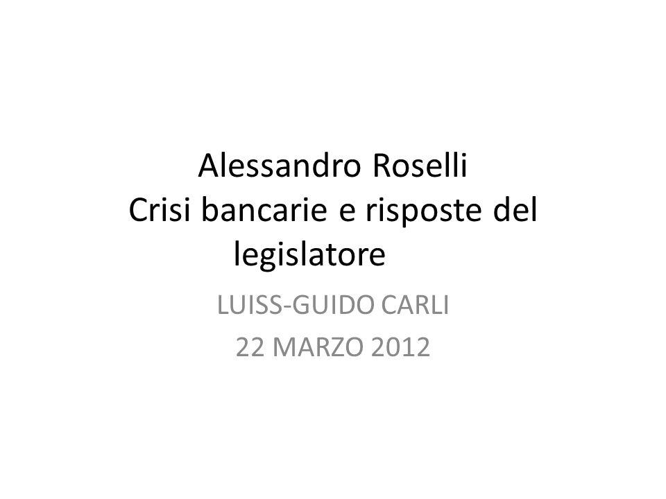 Alessandro Roselli Crisi bancarie e risposte del legislatore LUISS-GUIDO CARLI 22 MARZO 2012