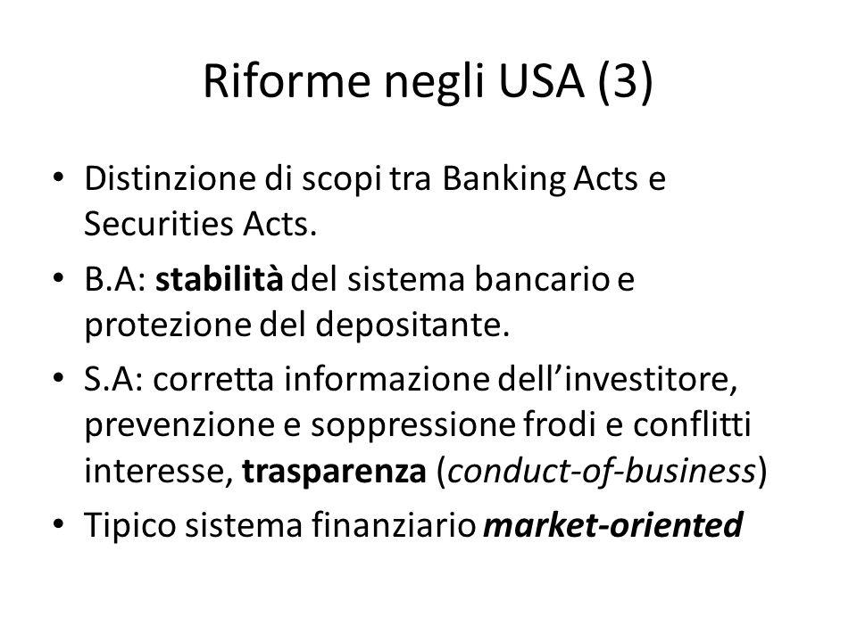 Riforme negli USA (3) Distinzione di scopi tra Banking Acts e Securities Acts. B.A: stabilità del sistema bancario e protezione del depositante. S.A: