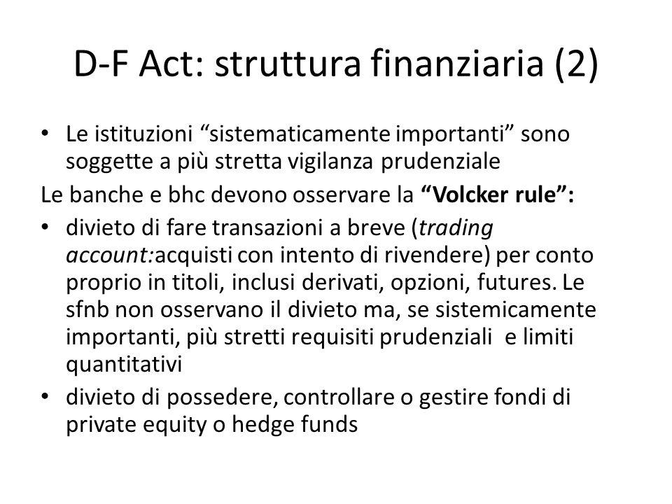 D-F Act: struttura finanziaria (2) Le istituzioni sistematicamente importanti sono soggette a più stretta vigilanza prudenziale Le banche e bhc devono