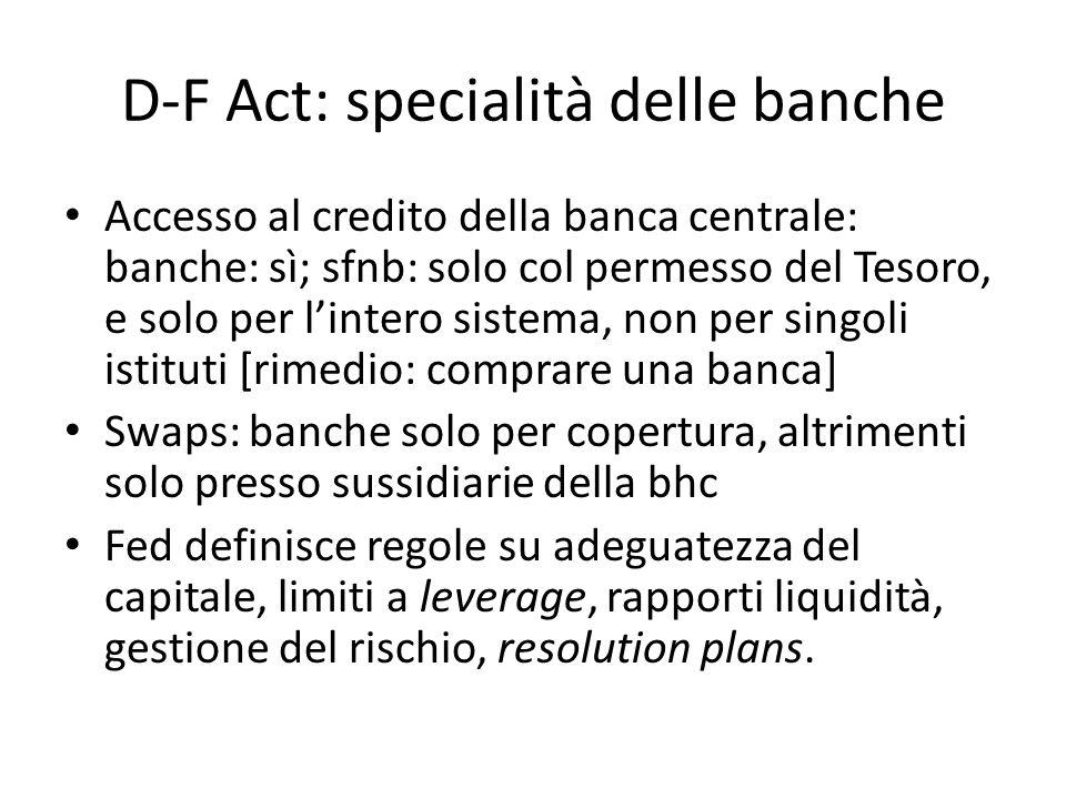 D-F Act: specialità delle banche Accesso al credito della banca centrale: banche: sì; sfnb: solo col permesso del Tesoro, e solo per lintero sistema,