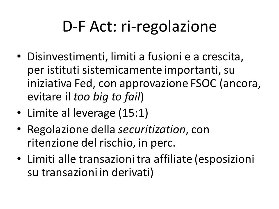 D-F Act: ri-regolazione Disinvestimenti, limiti a fusioni e a crescita, per istituti sistemicamente importanti, su iniziativa Fed, con approvazione FS
