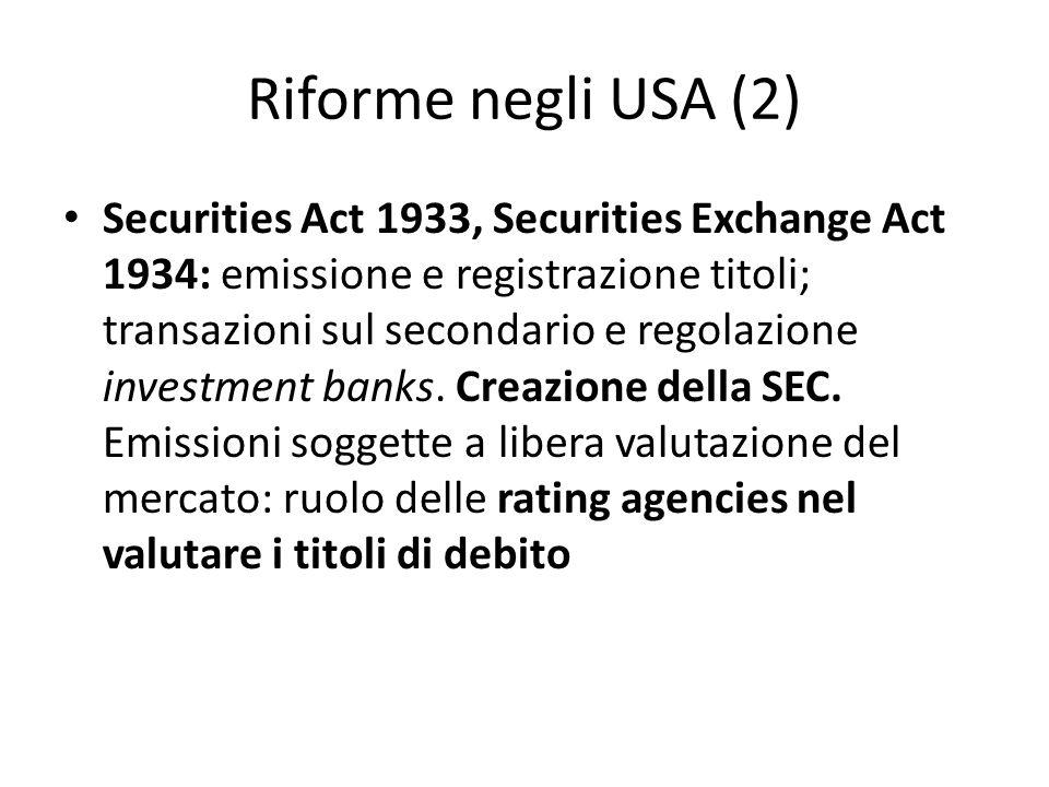 Riforme negli USA (2) Securities Act 1933, Securities Exchange Act 1934: emissione e registrazione titoli; transazioni sul secondario e regolazione in