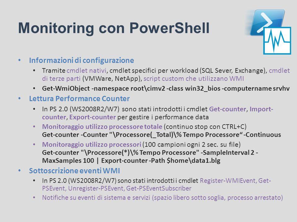 Monitoring con PowerShell Informazioni di configurazione Tramite cmdlet nativi, cmdlet specifici per workload (SQL Sever, Exchange), cmdlet di terze p