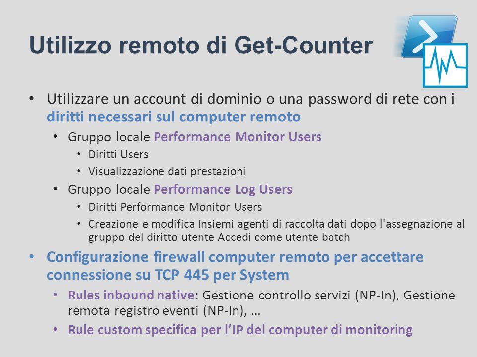 Utilizzo remoto di Get-Counter Utilizzare un account di dominio o una password di rete con i diritti necessari sul computer remoto Gruppo locale Perfo