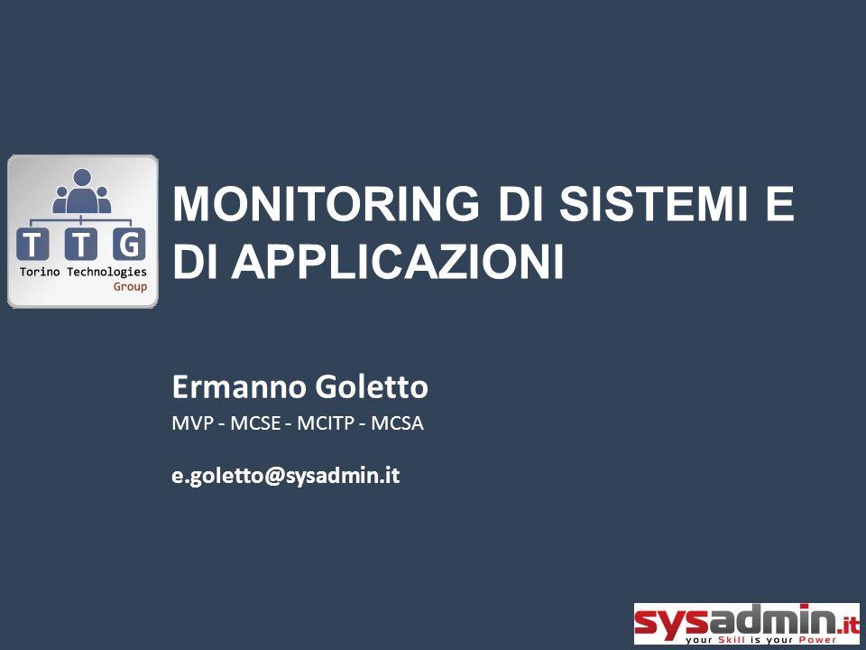 MONITORING DI SISTEMI E DI APPLICAZIONI Ermanno Goletto MVP - MCSE - MCITP - MCSA e.goletto@sysadmin.it