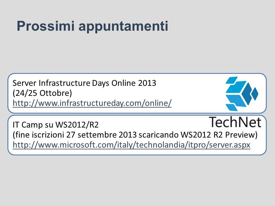 Prossimi appuntamenti Server Infrastructure Days Online 2013 (24/25 Ottobre) http://www.infrastructureday.com/online/ http://www.infrastructureday.com