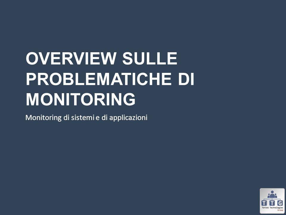 OVERVIEW SULLE PROBLEMATICHE DI MONITORING Monitoring di sistemi e di applicazioni