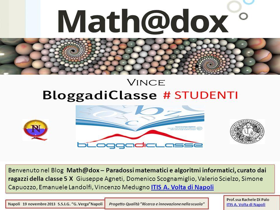 Benvenuto nel Blog Math@dox – Paradossi matematici e algoritmi informatici, curato dai ragazzi della classe 5 X Giuseppe Agneti, Domenico Scognamiglio