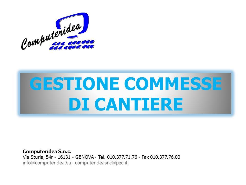 GESTIONE COMMESSE DI CANTIERE Computeridea S.n.c.Via Sturla, 54r - 16131 - GENOVA - Tel.