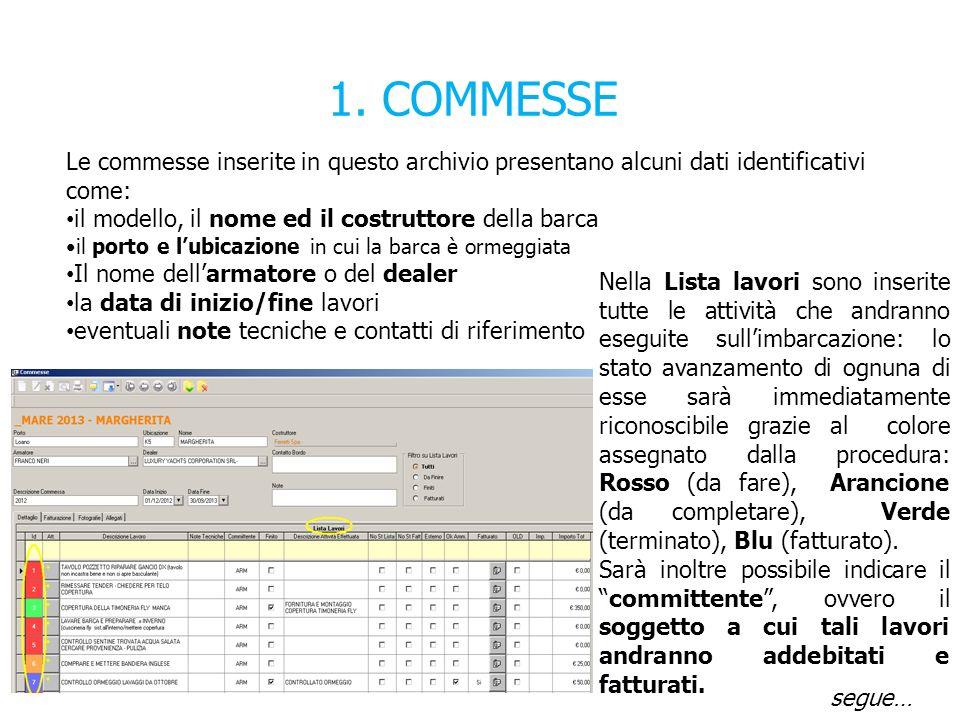 1. COMMESSE Le commesse inserite in questo archivio presentano alcuni dati identificativi come: il modello, il nome ed il costruttore della barca il p