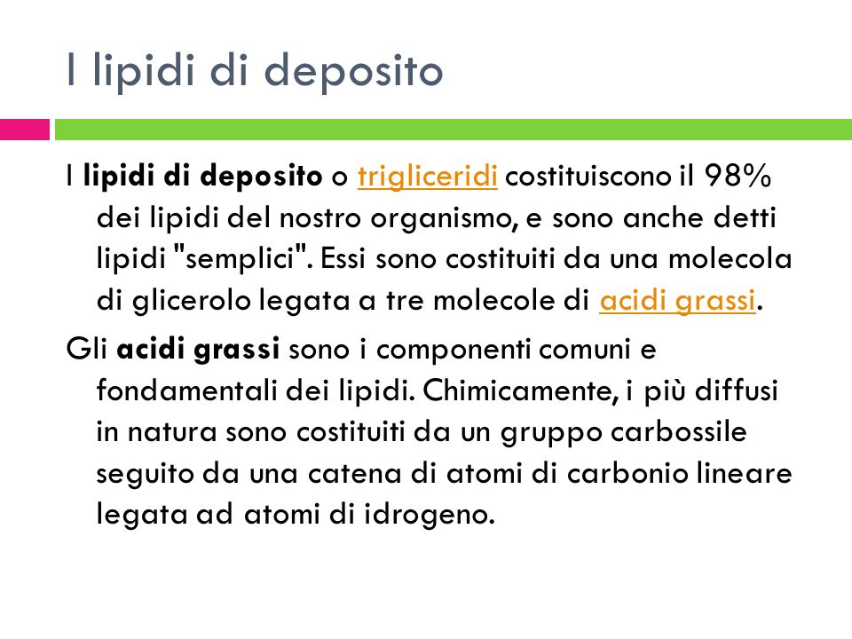 I lipidi di deposito I lipidi di deposito o trigliceridi costituiscono il 98% dei lipidi del nostro organismo, e sono anche detti lipidi