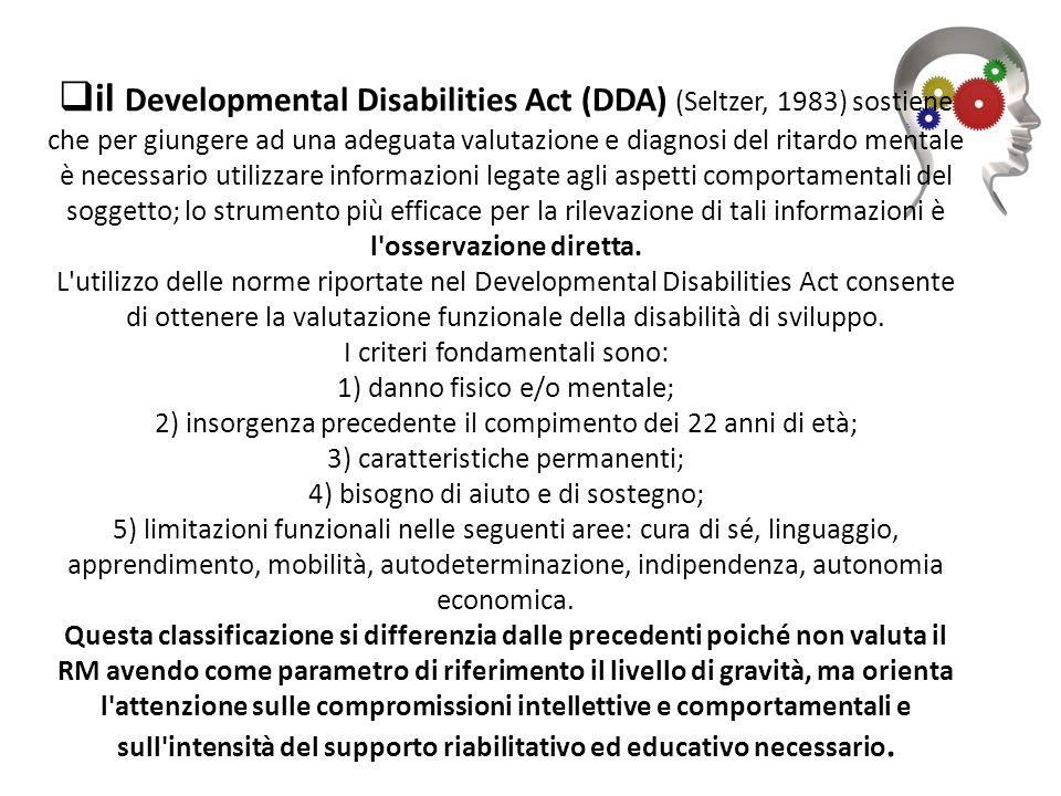 il Developmental Disabilities Act (DDA) (Seltzer, 1983) sostiene che per giungere ad una adeguata valutazione e diagnosi del ritardo mentale è necessa