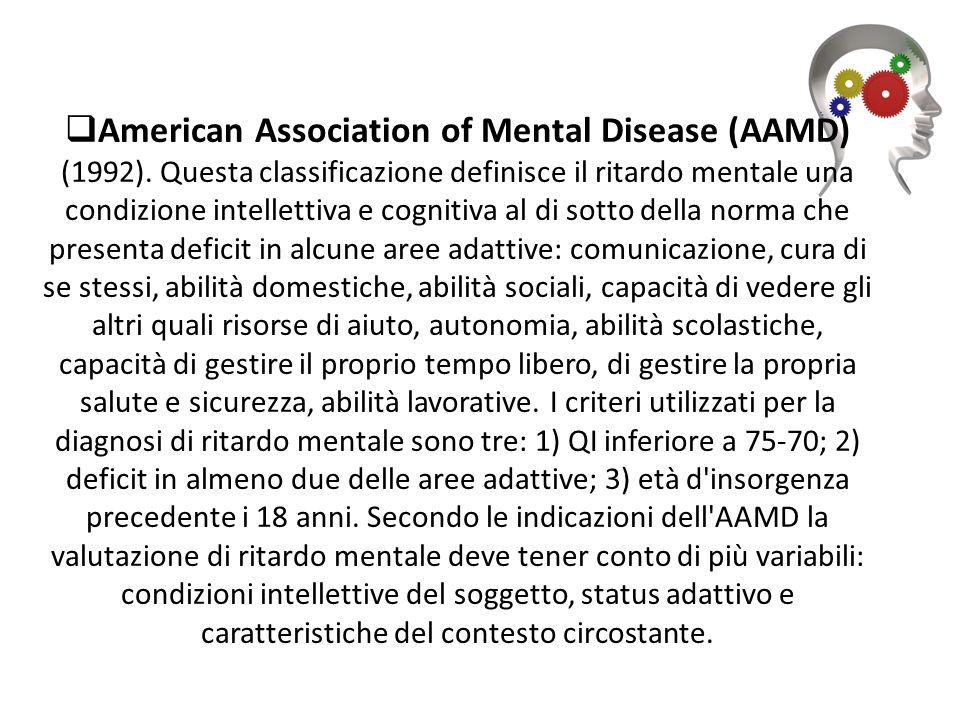 American Association of Mental Disease (AAMD) (1992). Questa classificazione definisce il ritardo mentale una condizione intellettiva e cognitiva al d