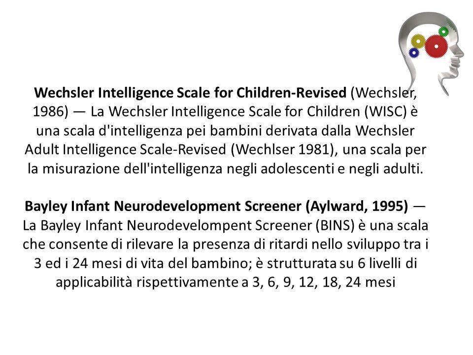 Wechsler Intelligence Scale for Children-Revised (Wechsler, 1986) La Wechsler Intelligence Scale for Children (WISC) è una scala d'intelligenza pei ba