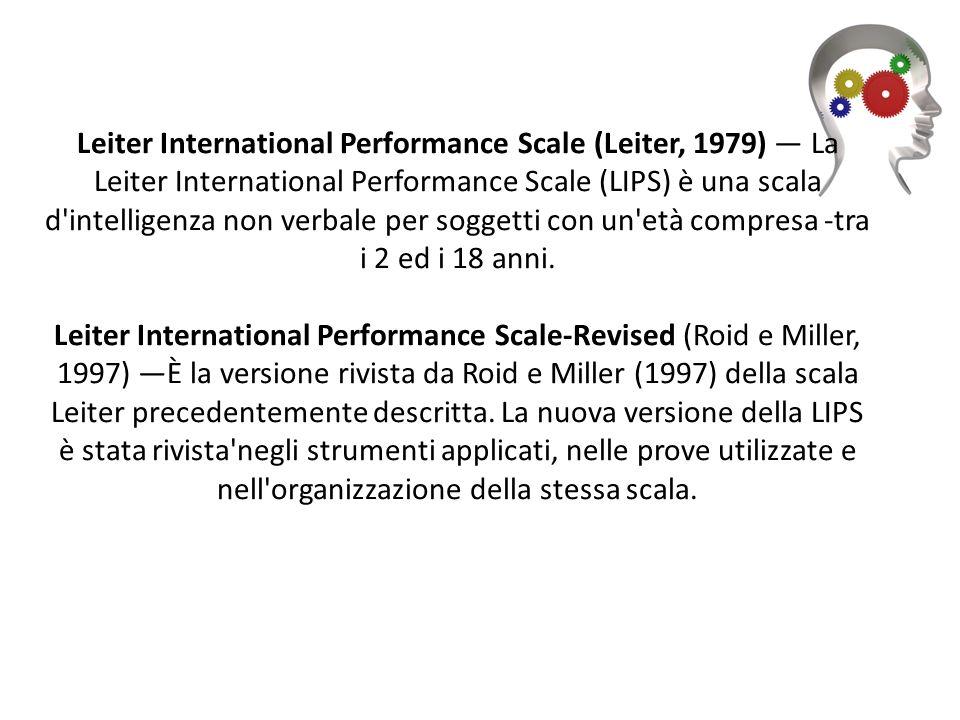 Leiter International Performance Scale (Leiter, 1979) La Leiter International Performance Scale (LIPS) è una scala d'intelligenza non verbale per sog