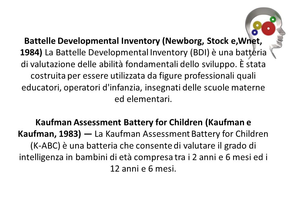 Battelle Developmental Inventory (Newborg, Stock e,Wnet, 1984) La Battelle Developmental Inventory (BDI) è una batteria di valutazione delle abilità f