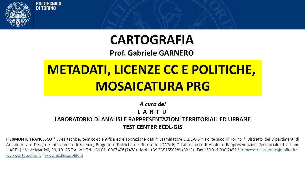 CARTOGRAFIA Prof. Gabriele GARNERO FIERMONTE FRANCESCO * Area tecnica, tecnico-scientifica ed elaborazione dati * Esaminatore ECDL-GIS * Politecnico d
