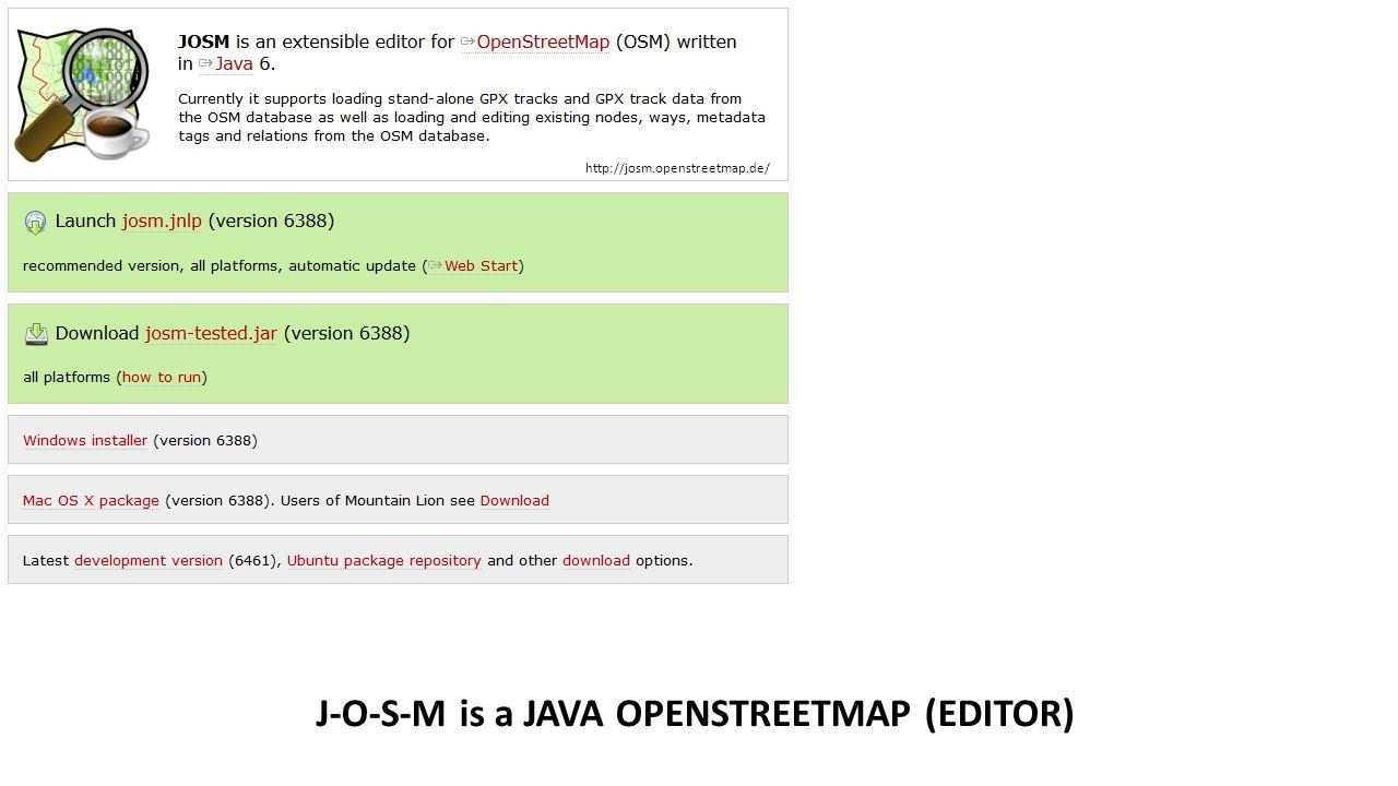 http://josm.openstreetmap.de/ J-O-S-M is a JAVA OPENSTREETMAP (EDITOR)