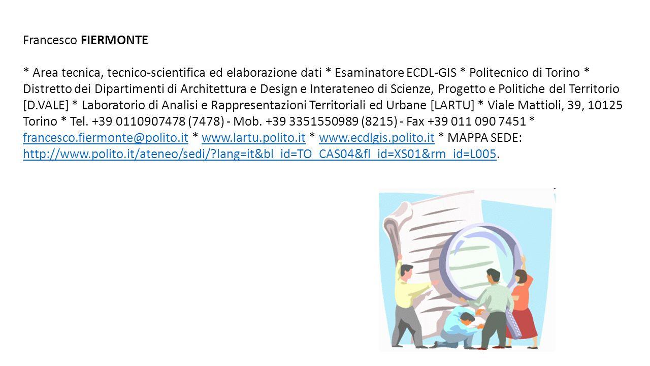 Francesco FIERMONTE * Area tecnica, tecnico-scientifica ed elaborazione dati * Esaminatore ECDL-GIS * Politecnico di Torino * Distretto dei Dipartimen