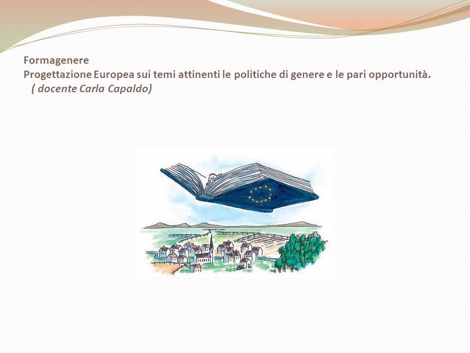 Formagenere Progettazione Europea sui temi attinenti le politiche di genere e le pari opportunità. ( docente Carla Capaldo)