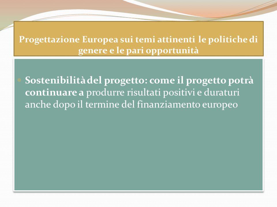 Progettazione Europea sui temi attinenti le politiche di genere e le pari opportunità Sostenibilità del progetto: come il progetto potrà continuare a