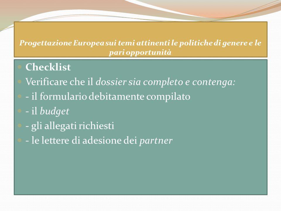Progettazione Europea sui temi attinenti le politiche di genere e le pari opportunità Checklist Verificare che il dossier sia completo e contenga: - i