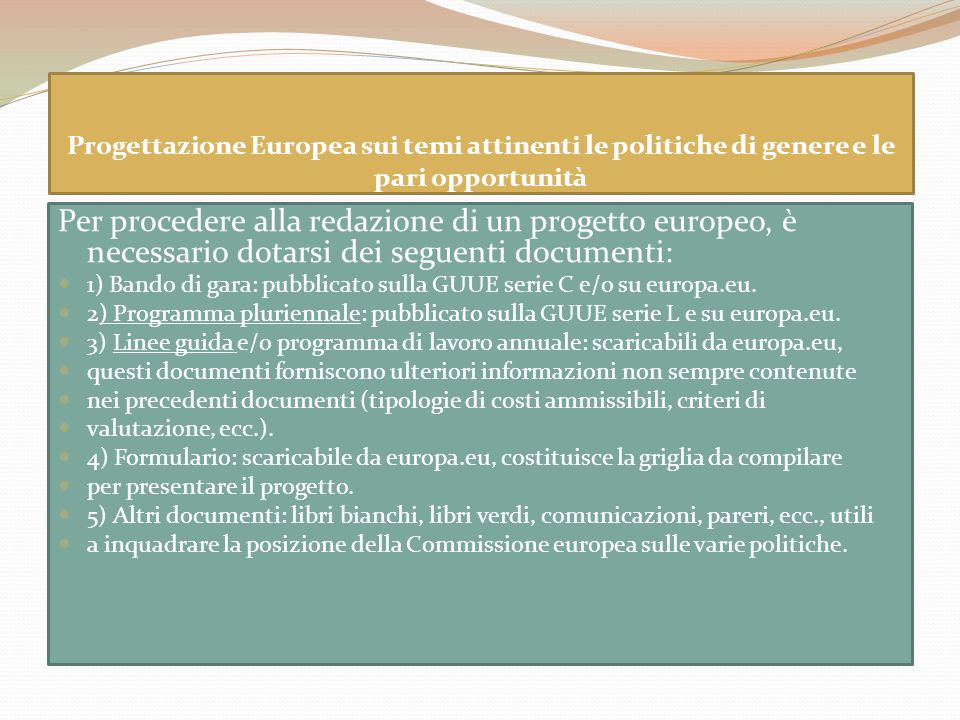Progettazione Europea sui temi attinenti le politiche di genere e le pari opportunità Per procedere alla redazione di un progetto europeo, è necessari