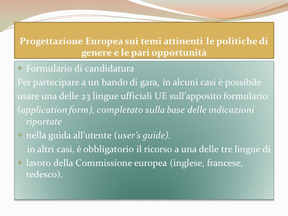 Progettazione Europea sui temi attinenti le politiche di genere e le pari opportunità Formulario di candidatura Per partecipare a un bando di gara, in