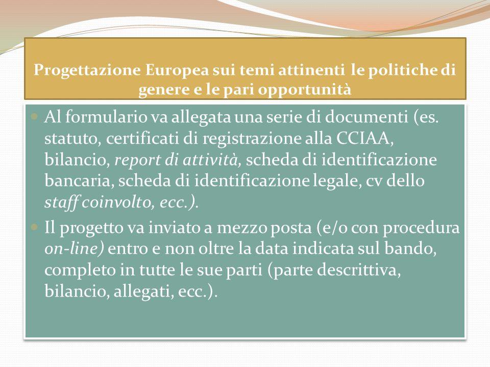 Progettazione Europea sui temi attinenti le politiche di genere e le pari opportunità Al formulario va allegata una serie di documenti (es. statuto, c