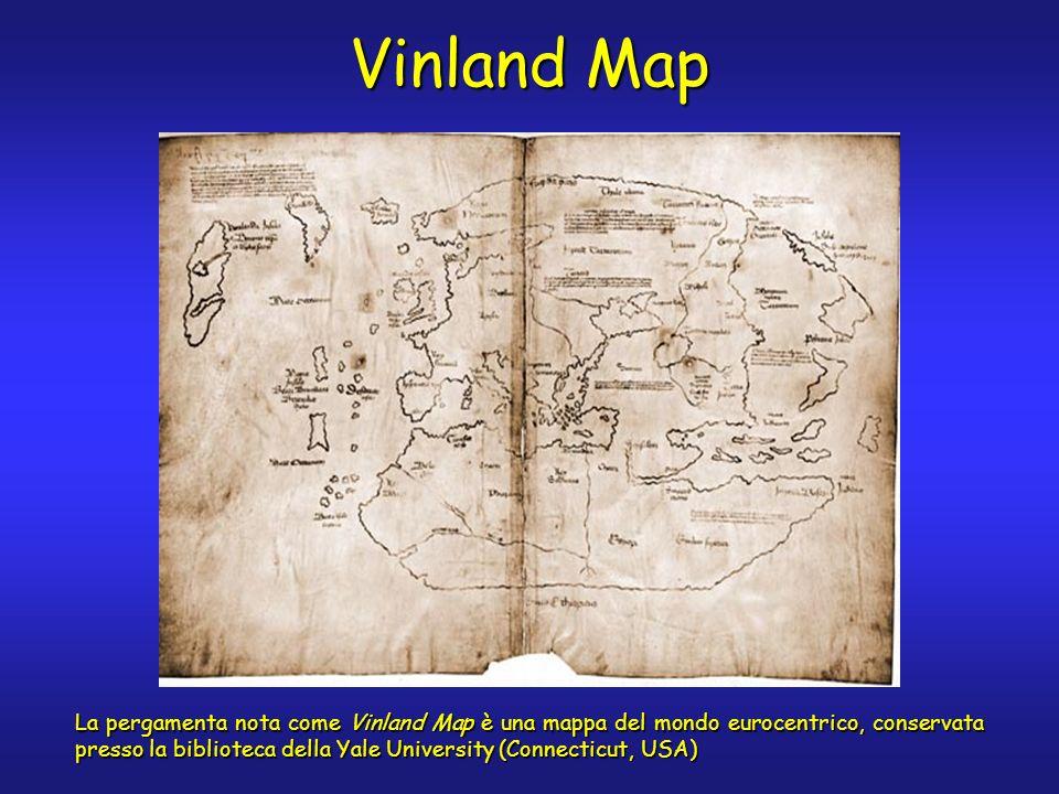 Vinland Map La pergamenta nota come Vinland Map è una mappa del mondo eurocentrico, conservata presso la biblioteca della Yale University (Connecticut