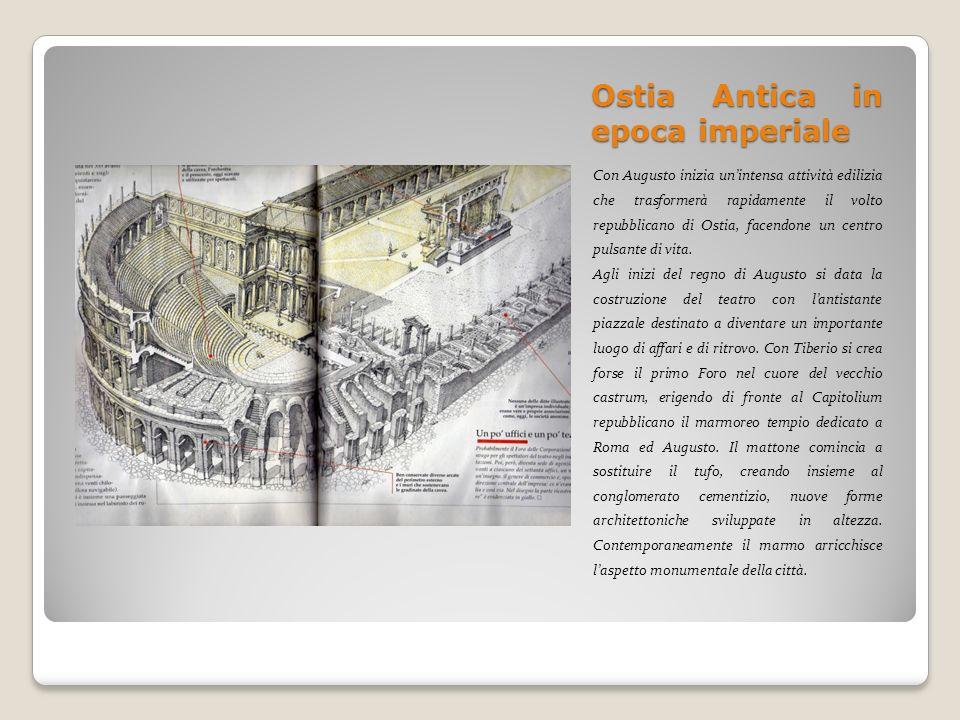 Ostia Antica in epoca imperiale Con Augusto inizia unintensa attività edilizia che trasformerà rapidamente il volto repubblicano di Ostia, facendone u