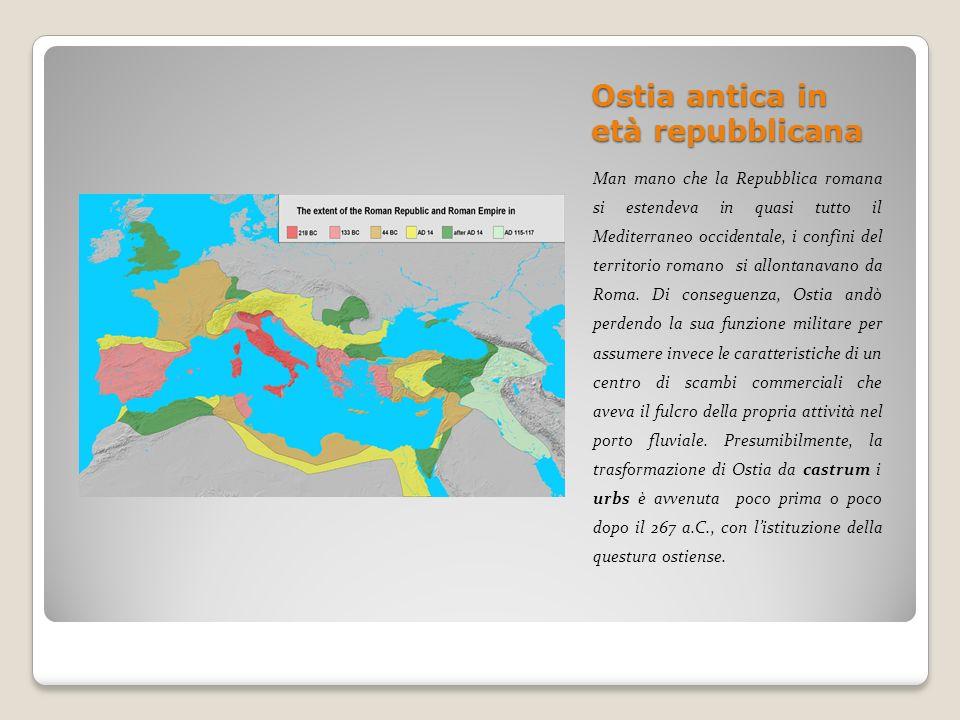 Ostia antica in età repubblicana Man mano che la Repubblica romana si estendeva in quasi tutto il Mediterraneo occidentale, i confini del territorio r