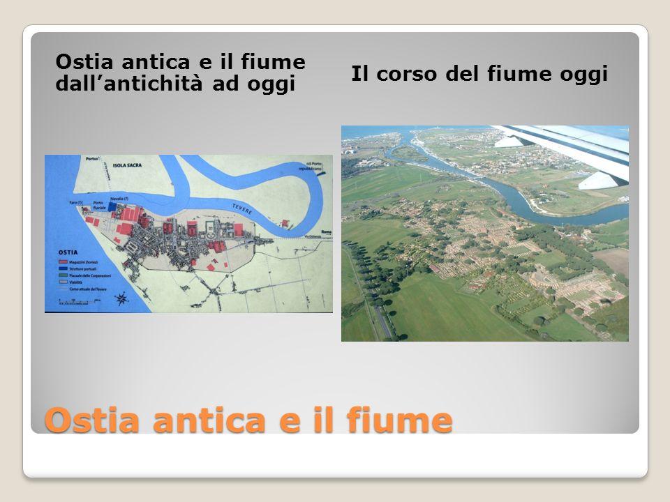 Ostia antica e il fiume Ostia antica e il fiume dallantichità ad oggi Il corso del fiume oggi
