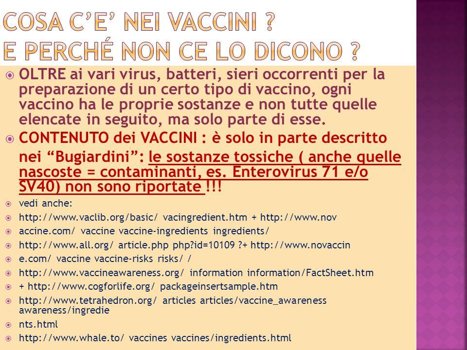 OLTRE ai vari virus, batteri, sieri occorrenti per la preparazione di un certo tipo di vaccino, ogni vaccino ha le proprie sostanze e non tutte quelle elencate in seguito, ma solo parte di esse.