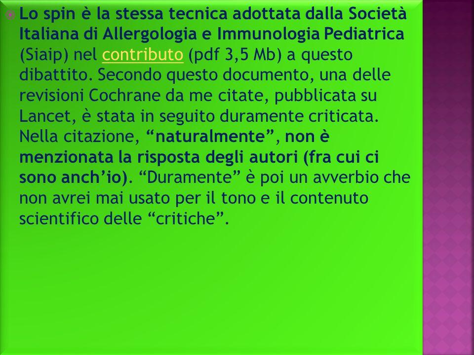 Lo spin è la stessa tecnica adottata dalla Società Italiana di Allergologia e Immunologia Pediatrica (Siaip) nel contributo (pdf 3,5 Mb) a questo dibattito.