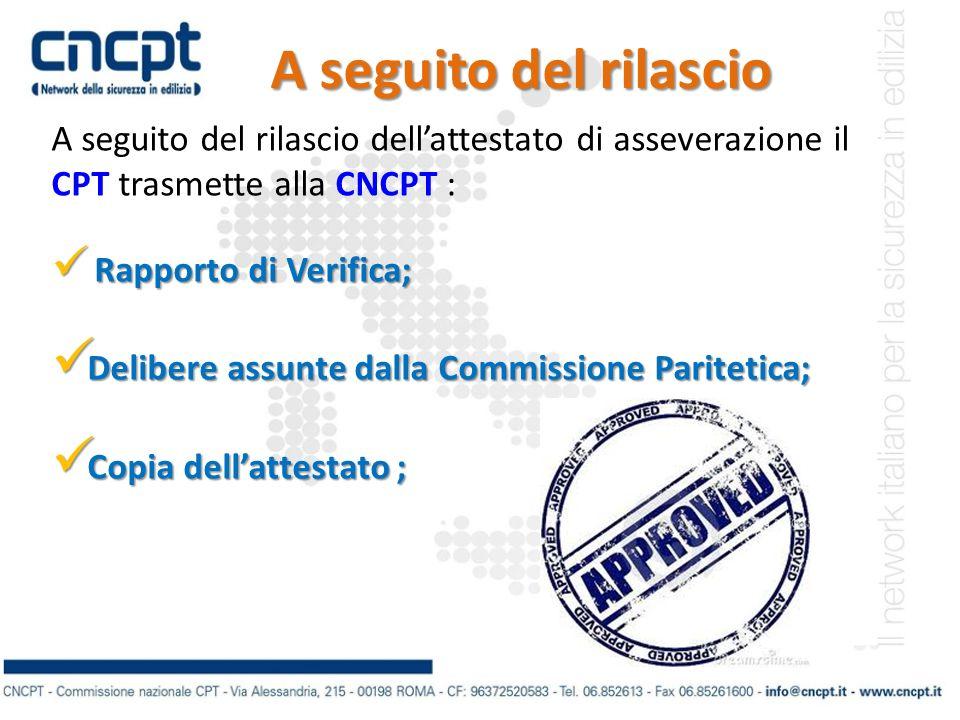 A seguito del rilascio A seguito del rilascio dellattestato di asseverazione il CPT trasmette alla CNCPT : Rapporto di Verifica; Rapporto di Verifica;
