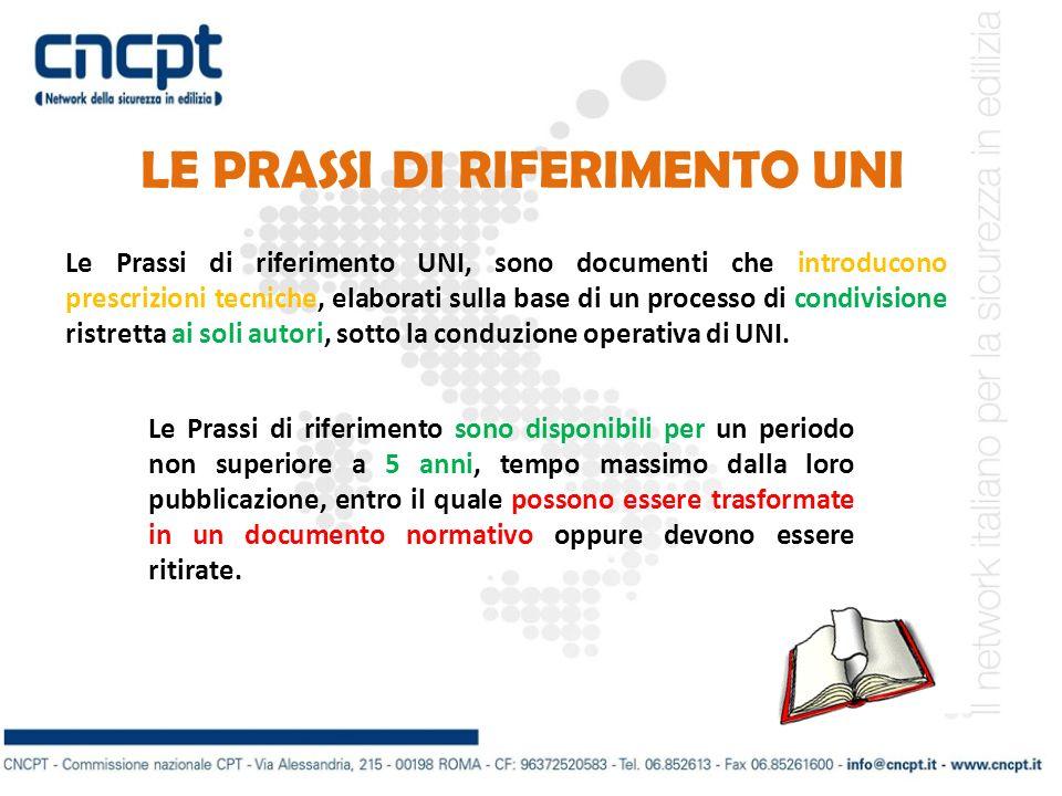 LE PRASSI DI RIFERIMENTO UNI Le Prassi di riferimento UNI, sono documenti che introducono prescrizioni tecniche, elaborati sulla base di un processo d