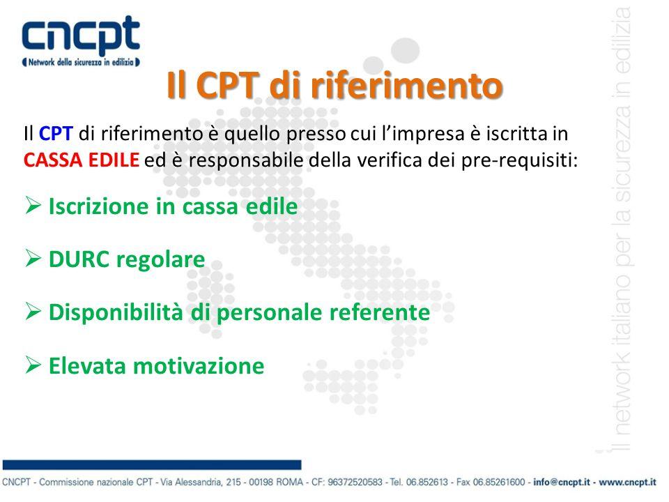 Il CPT di riferimento Il CPT di riferimento è quello presso cui limpresa è iscritta in CASSA EDILE ed è responsabile della verifica dei pre-requisiti: